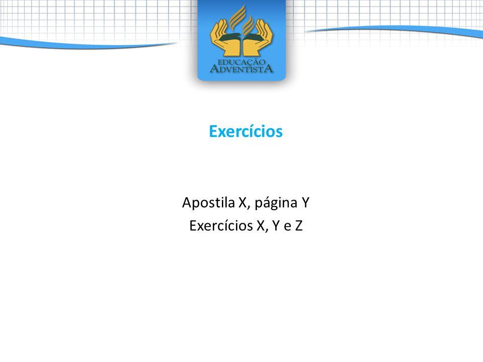 Exercícios Apostila X, página Y Exercícios X, Y e Z