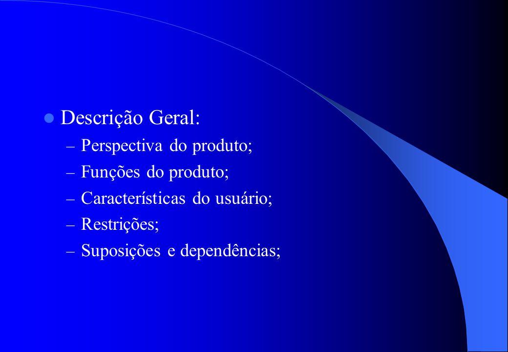 Descrição Geral: Perspectiva do produto; Funções do produto;
