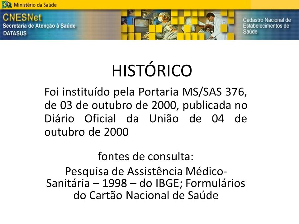 HISTÓRICO Foi instituído pela Portaria MS/SAS 376, de 03 de outubro de 2000, publicada no Diário Oficial da União de 04 de outubro de 2000.