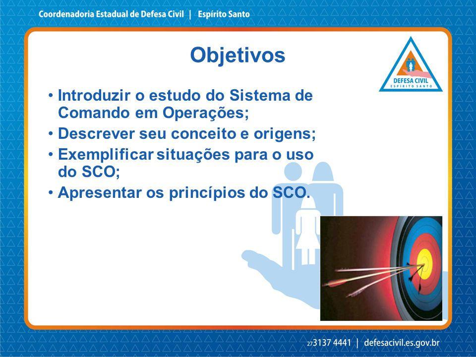 Objetivos Introduzir o estudo do Sistema de Comando em Operações;