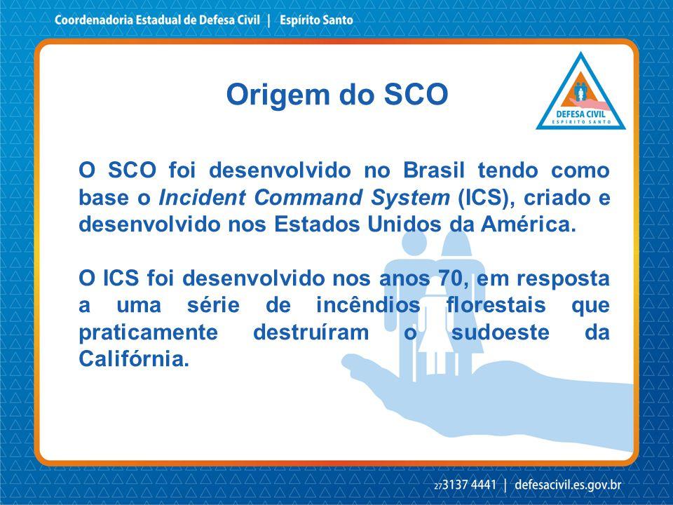 Origem do SCO O SCO foi desenvolvido no Brasil tendo como base o Incident Command System (ICS), criado e desenvolvido nos Estados Unidos da América.