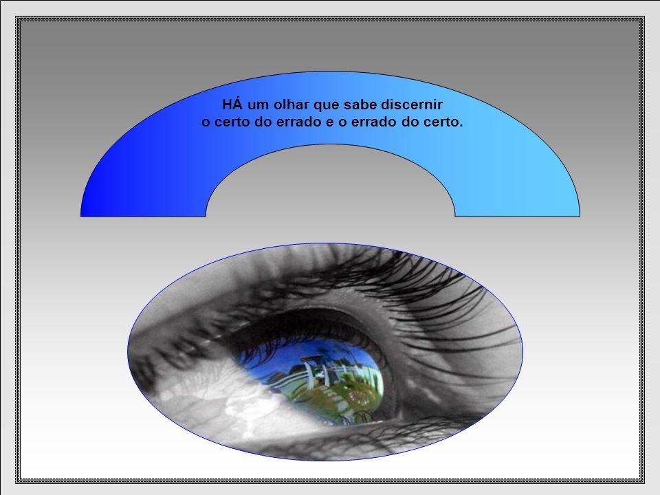 HÁ um olhar que sabe discernir