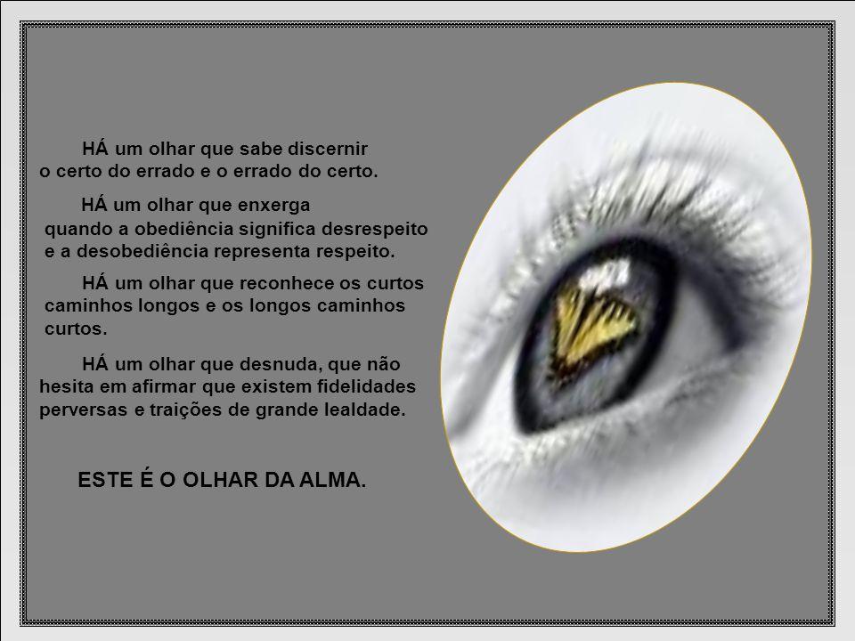 HÁ um olhar que enxerga ESTE É O OLHAR DA ALMA.