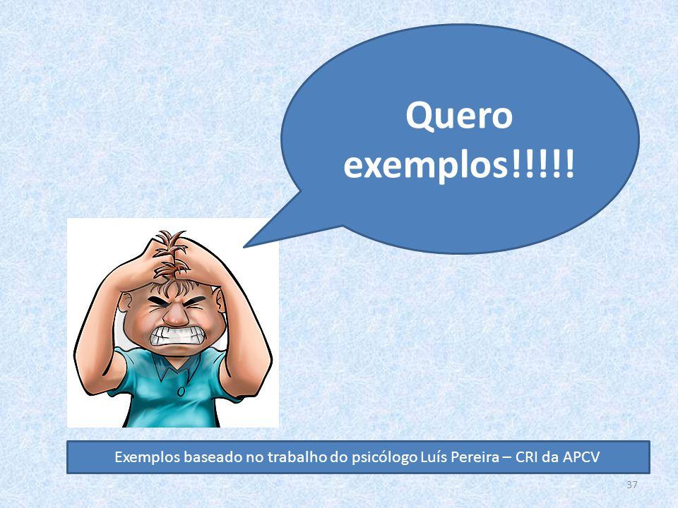 Exemplos baseado no trabalho do psicólogo Luís Pereira – CRI da APCV