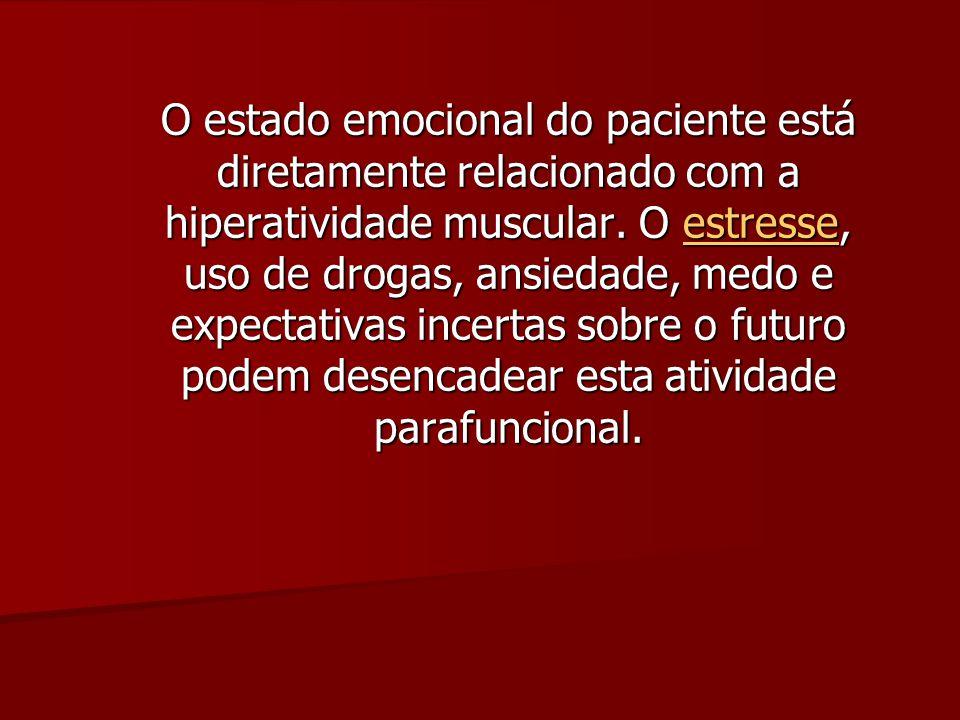 O estado emocional do paciente está diretamente relacionado com a hiperatividade muscular.
