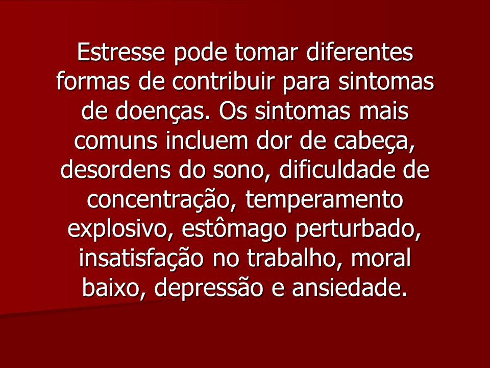 Estresse pode tomar diferentes formas de contribuir para sintomas de doenças.