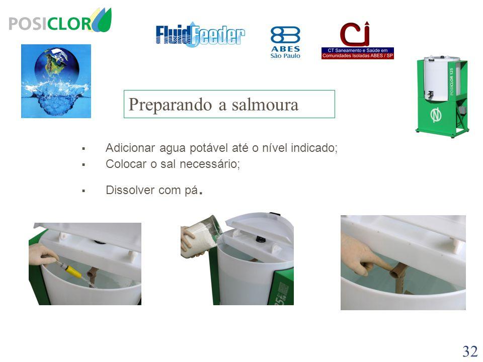 Preparando a salmoura Adicionar agua potável até o nível indicado;