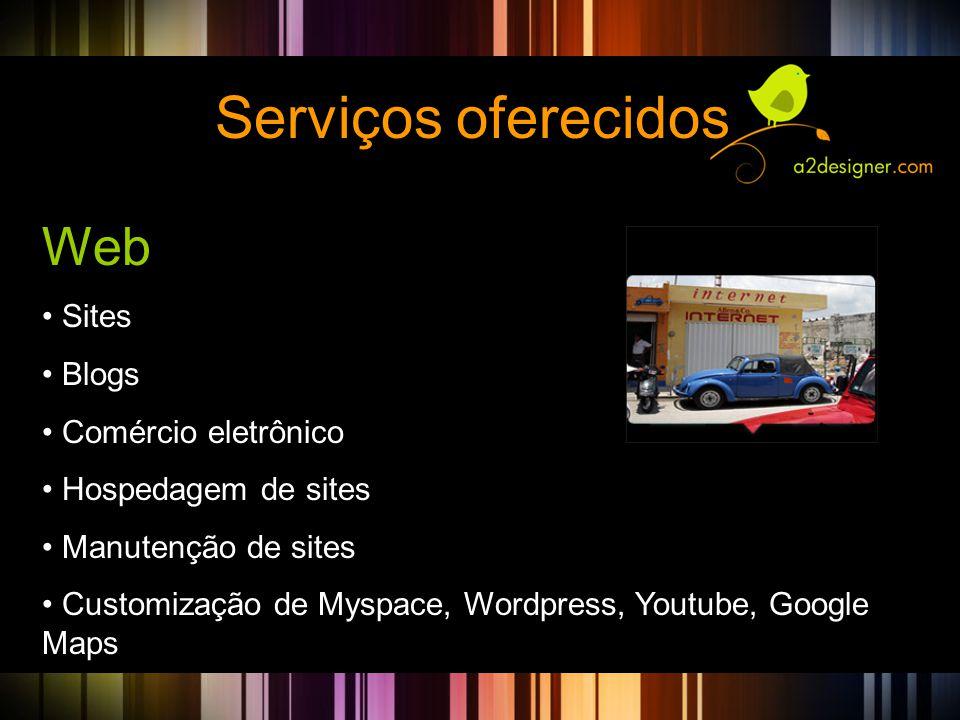 Serviços oferecidos Web Sites Blogs Comércio eletrônico