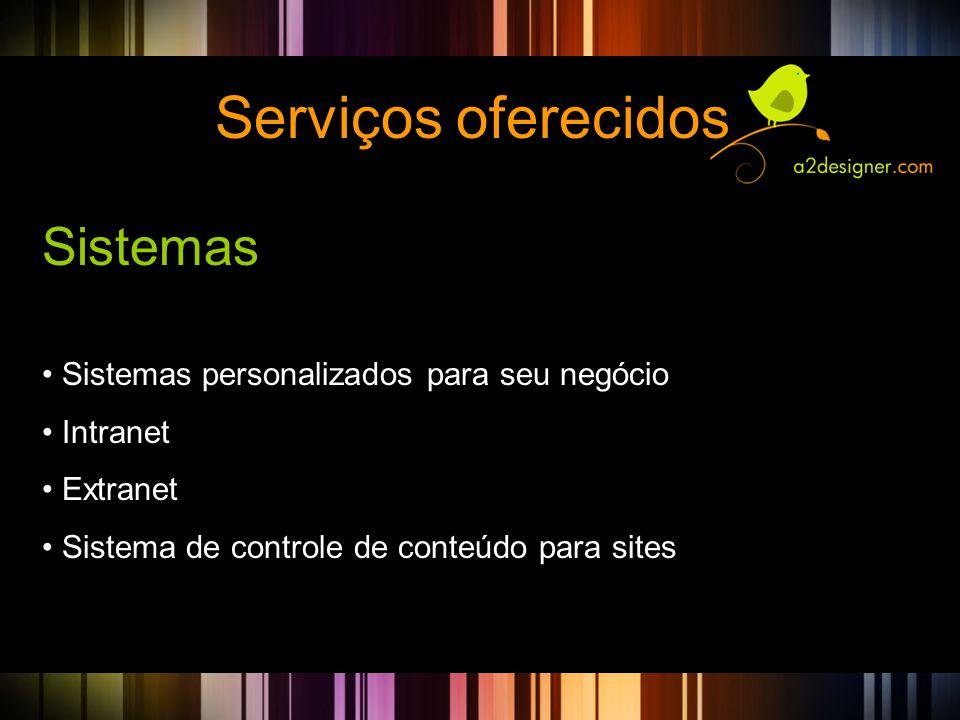 Serviços oferecidos Sistemas Sistemas personalizados para seu negócio