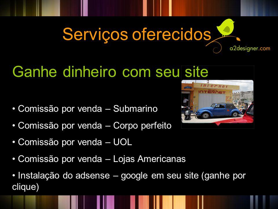Serviços oferecidos Ganhe dinheiro com seu site