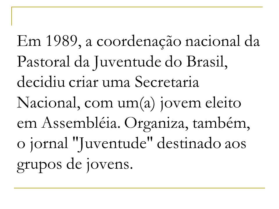Em 1989, a coordenação nacional da Pastoral da Juventude do Brasil, decidiu criar uma Secretaria Nacional, com um(a) jovem eleito em Assembléia.