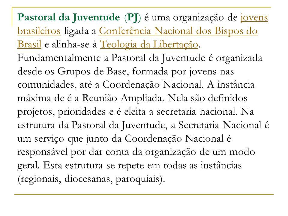 Pastoral da Juventude (PJ) é uma organização de jovens brasileiros ligada a Conferência Nacional dos Bispos do Brasil e alinha-se à Teologia da Libertação.