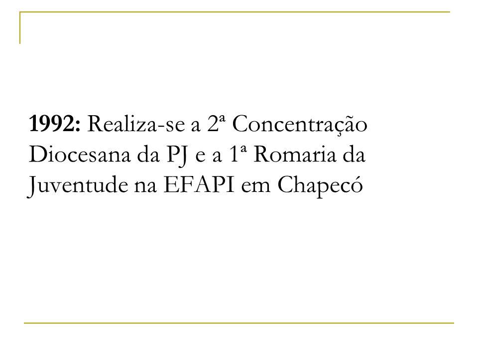 1992: Realiza-se a 2ª Concentração Diocesana da PJ e a 1ª Romaria da Juventude na EFAPI em Chapecó