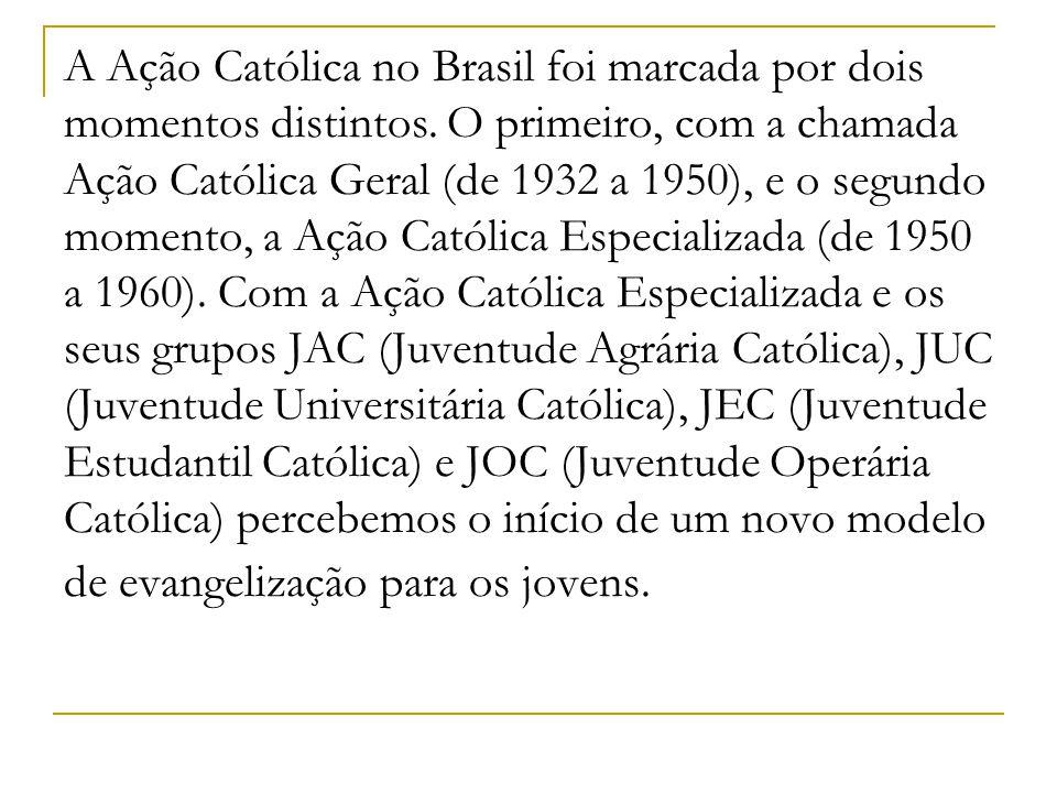 A Ação Católica no Brasil foi marcada por dois momentos distintos