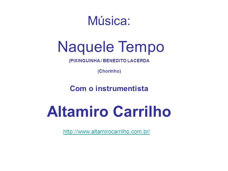 Música: Naquele Tempo Com o instrumentista Altamiro Carrilho