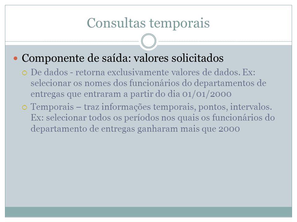 Consultas temporais Componente de saída: valores solicitados