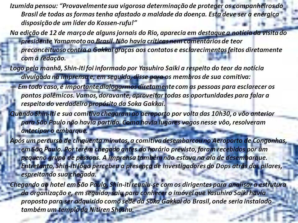 Izumida pensou: Provavelmente sua vigorosa determinação de proteger os companheiros do Brasil de todas as formas tenha afastado a maldade da doença.