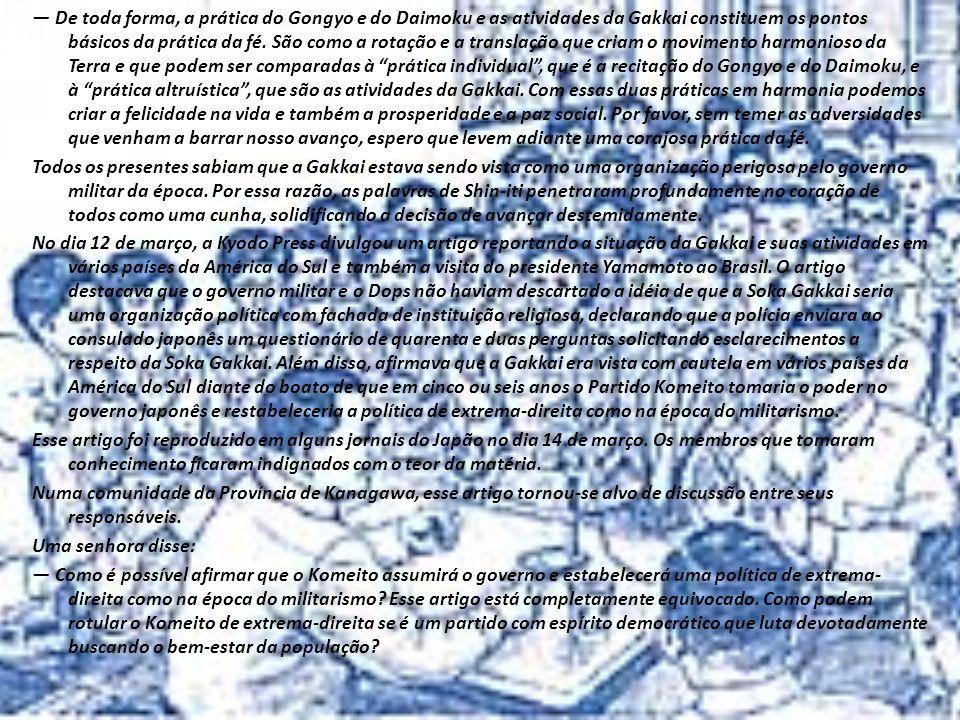 — De toda forma, a prática do Gongyo e do Daimoku e as atividades da Gakkai constituem os pontos básicos da prática da fé.