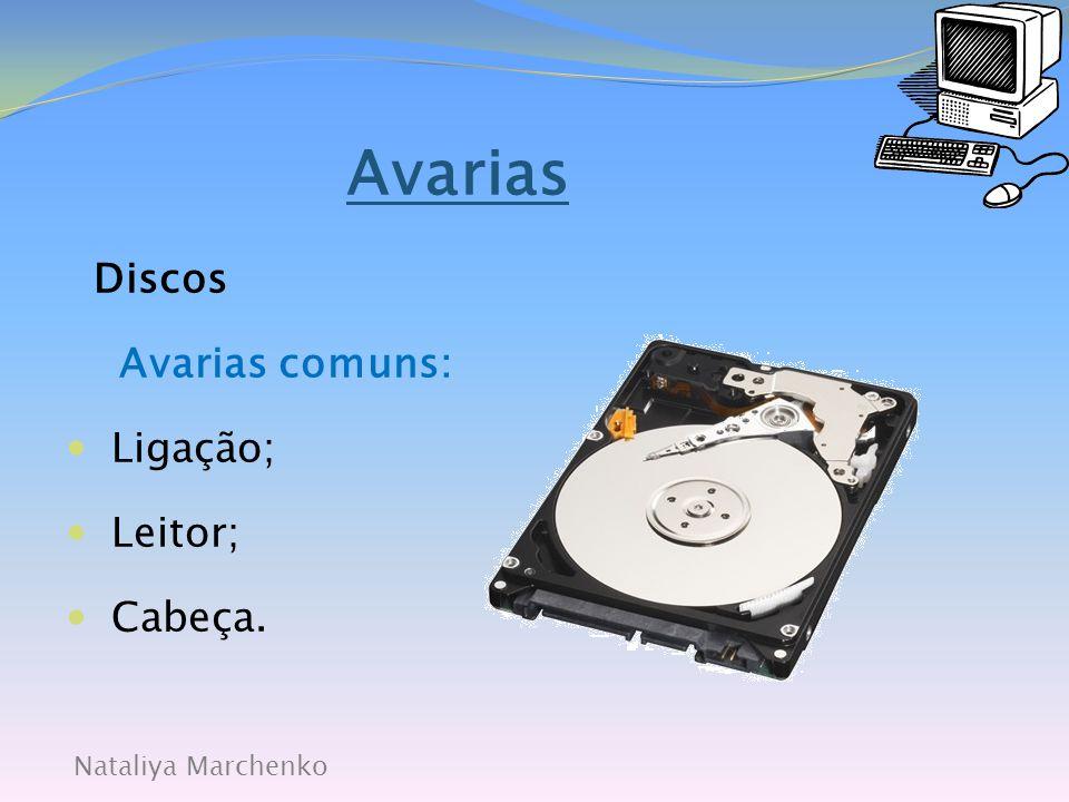 Avarias Discos Avarias comuns: Ligação; Leitor; Cabeça.
