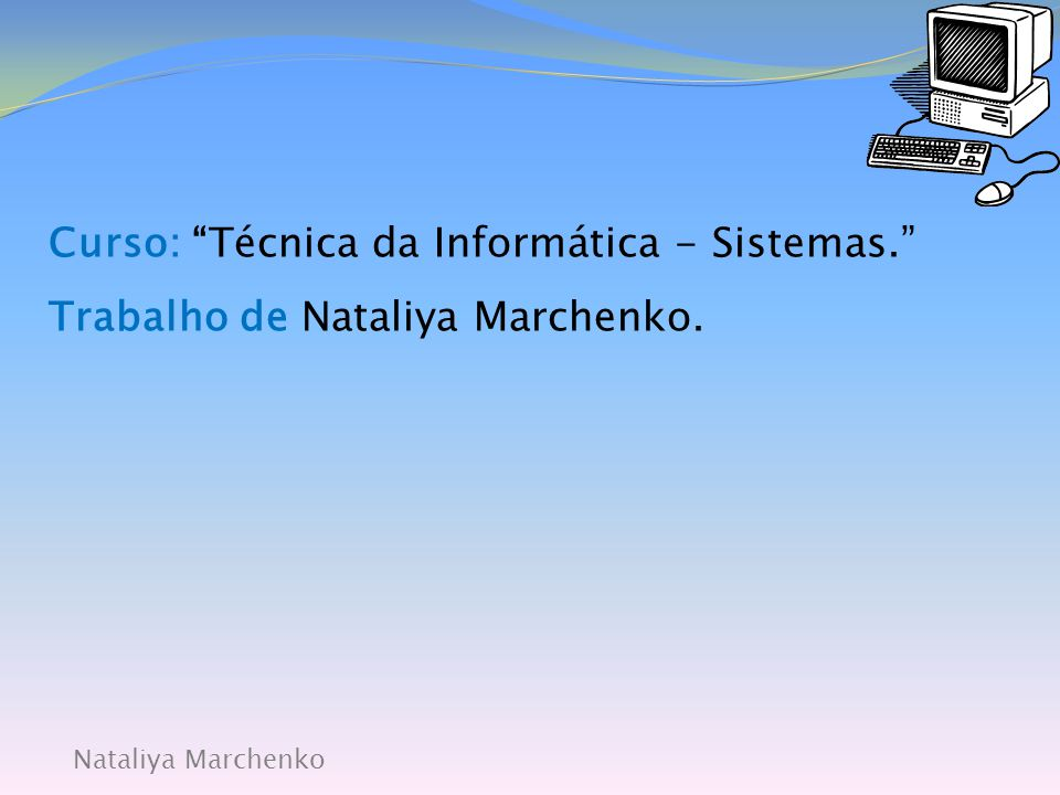 Curso: Técnica da Informática - Sistemas.