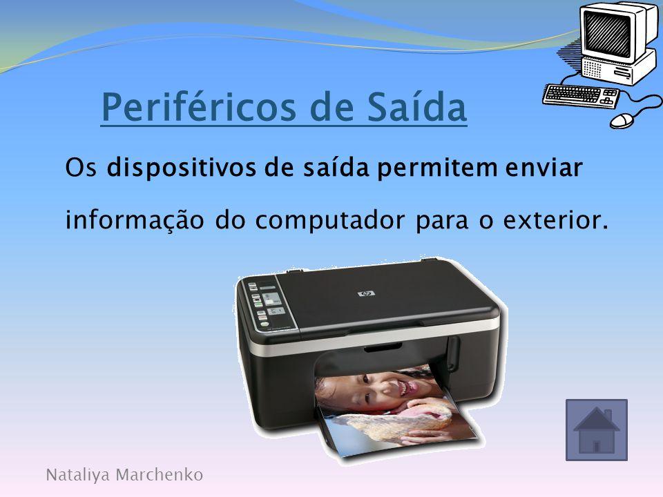 Periféricos de Saída Os dispositivos de saída permitem enviar informação do computador para o exterior.