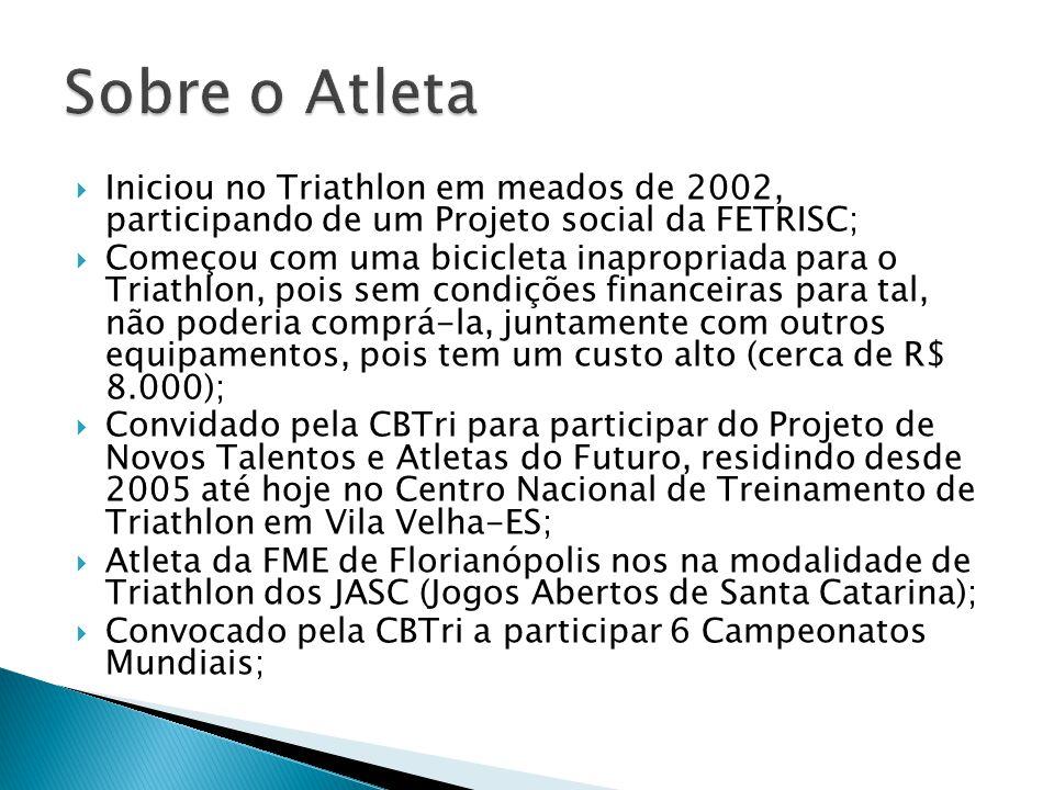 Sobre o Atleta Iniciou no Triathlon em meados de 2002, participando de um Projeto social da FETRISC;