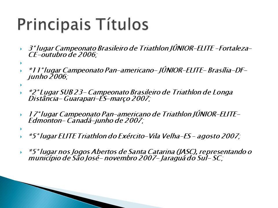Principais Títulos 3° lugar Campeonato Brasileiro de Triathlon JÚNIOR-ELITE –Fortaleza- CE-outubro de 2006;
