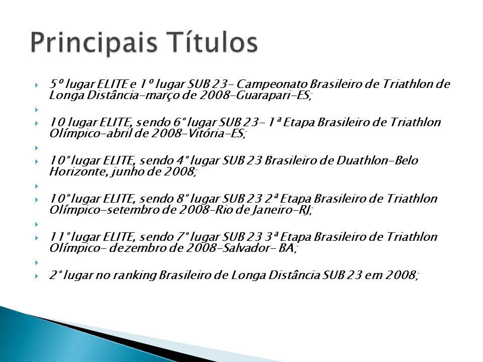 Principais Títulos 5º lugar ELITE e 1º lugar SUB 23- Campeonato Brasileiro de Triathlon de Longa Distância-março de 2008-Guarapari-ES;