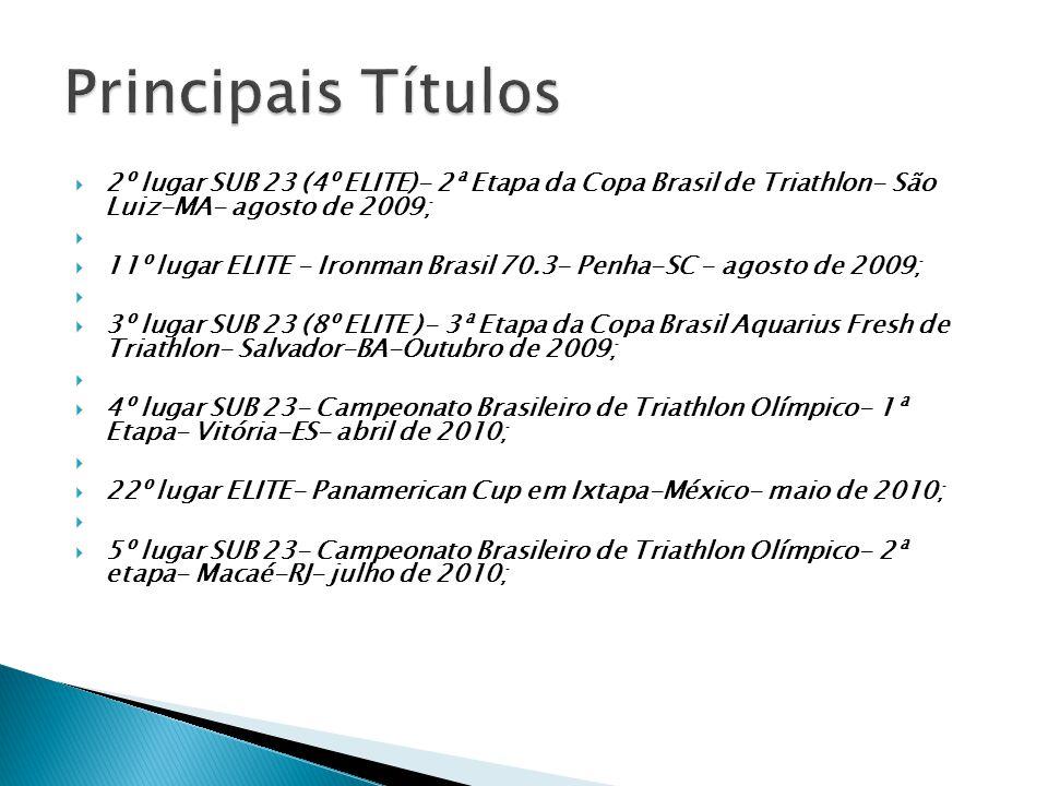 Principais Títulos 2º lugar SUB 23 (4º ELITE)- 2ª Etapa da Copa Brasil de Triathlon- São Luiz-MA- agosto de 2009;