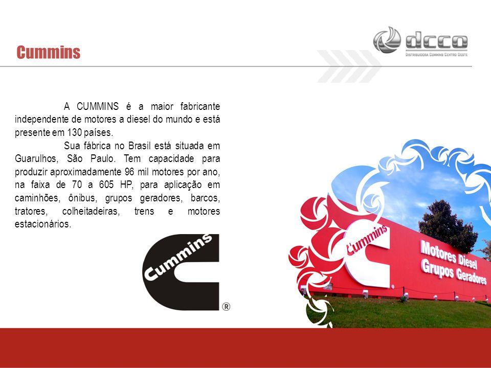 Cummins A CUMMINS é a maior fabricante independente de motores a diesel do mundo e está presente em 130 países.