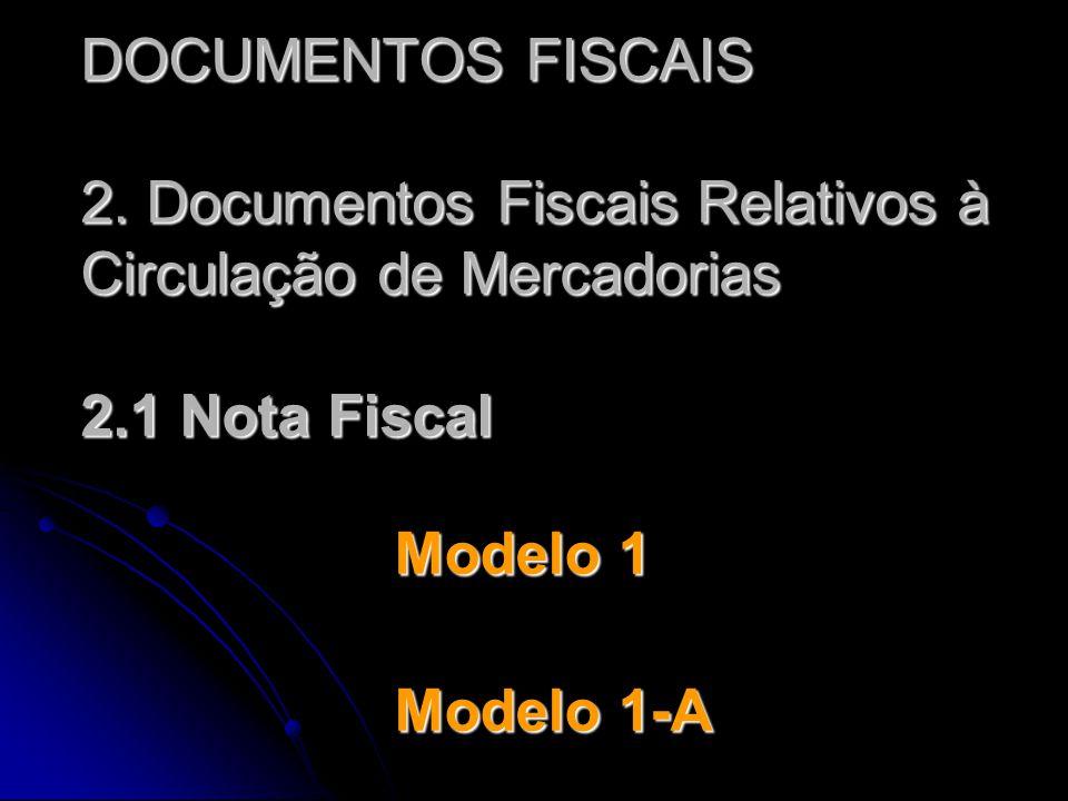 DOCUMENTOS FISCAIS 2. Documentos Fiscais Relativos à Circulação de Mercadorias 2.1 Nota Fiscal