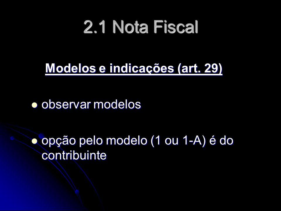 2.1 Nota Fiscal Modelos e indicações (art. 29) observar modelos