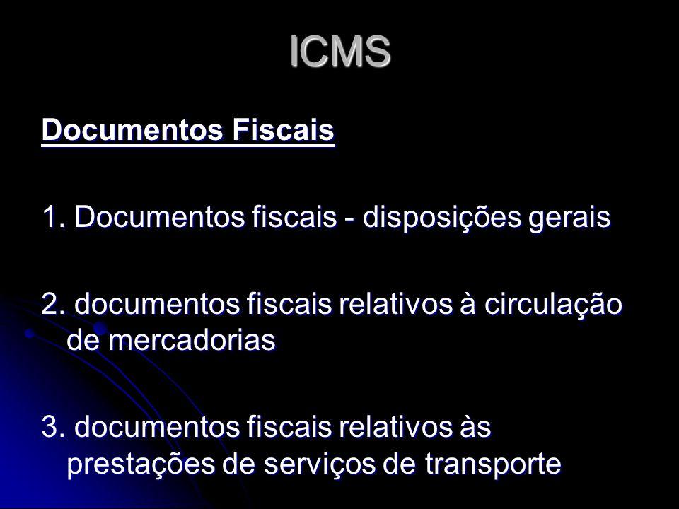 ICMS Documentos Fiscais 1. Documentos fiscais - disposições gerais