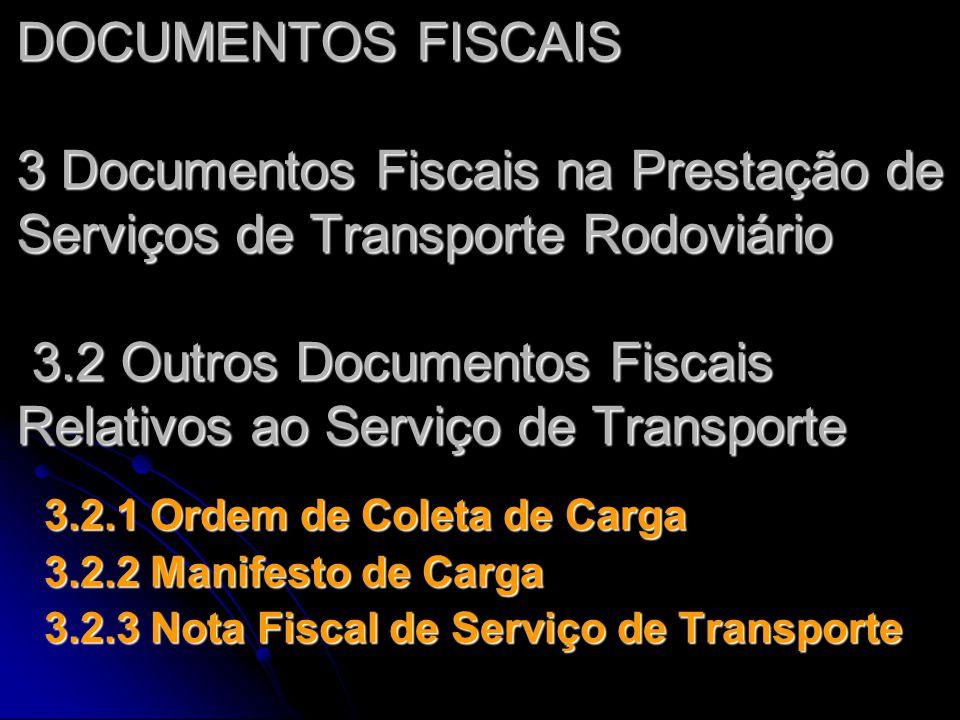 DOCUMENTOS FISCAIS 3 Documentos Fiscais na Prestação de Serviços de Transporte Rodoviário 3.2 Outros Documentos Fiscais Relativos ao Serviço de Transporte