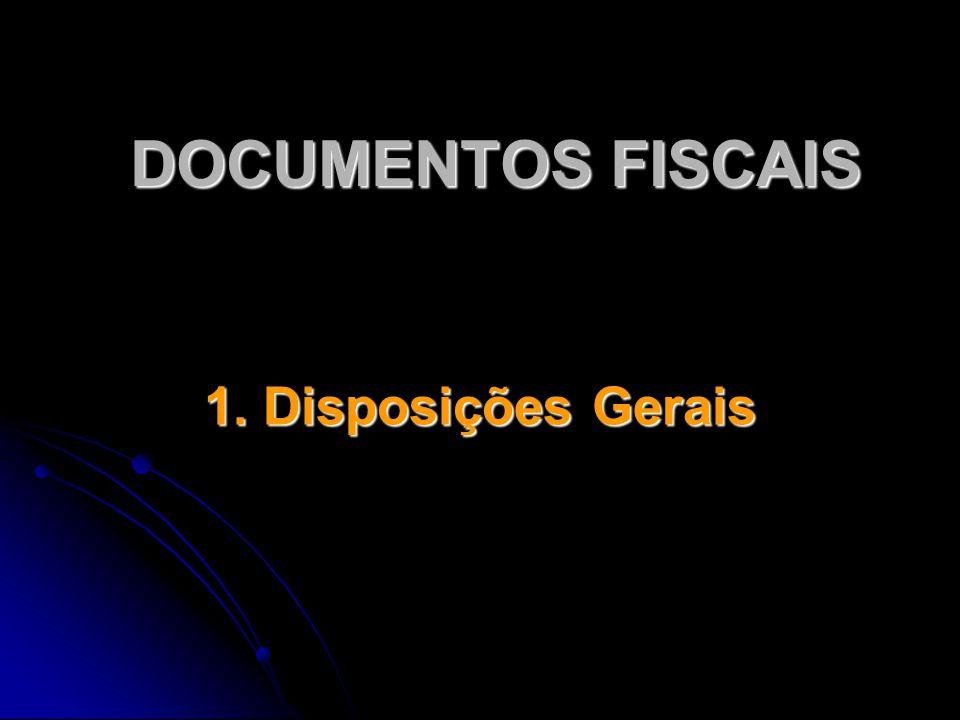 DOCUMENTOS FISCAIS 1. Disposições Gerais