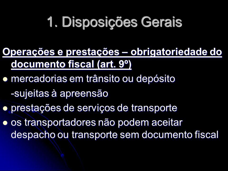 1. Disposições Gerais Operações e prestações – obrigatoriedade do documento fiscal (art. 9º) mercadorias em trânsito ou depósito.