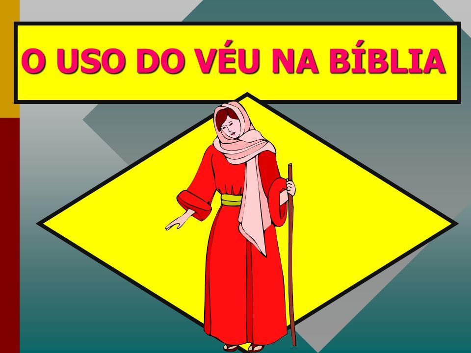 O USO DO VÉU NA BÍBLIA
