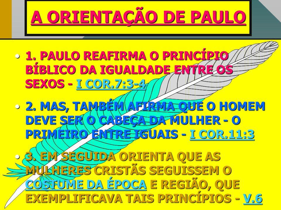 A ORIENTAÇÃO DE PAULO 1. PAULO REAFIRMA O PRINCÍPIO BÍBLICO DA IGUALDADE ENTRE OS SEXOS - I COR.7:3-4.