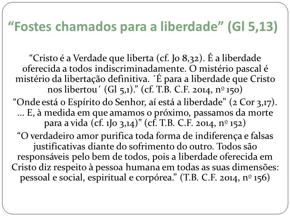 Fostes chamados para a liberdade (Gl 5,13)