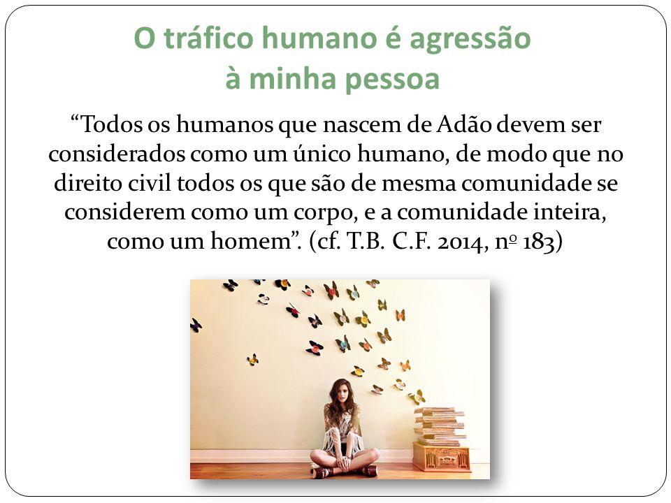 O tráfico humano é agressão à minha pessoa