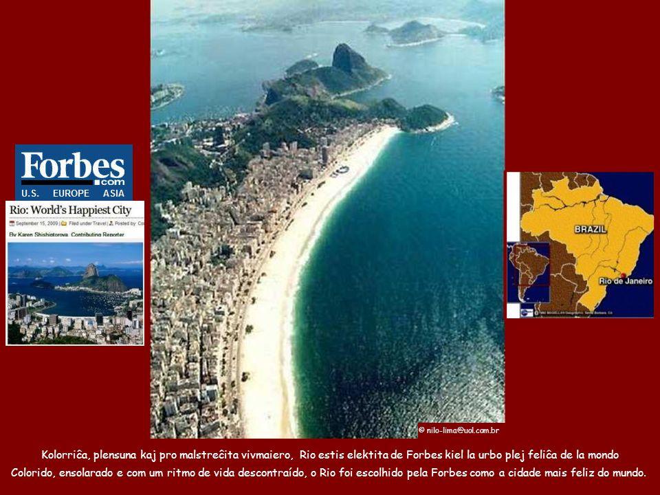 © nilo-lima@uol.com.br Kolorriĉa, plensuna kaj pro malstreĉita vivmaiero, Rio estis elektita de Forbes kiel la urbo plej feliĉa de la mondo.