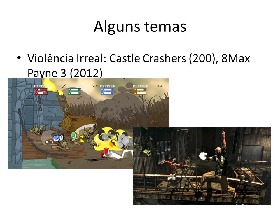 Alguns temas Violência Irreal: Castle Crashers (200), 8Max Payne 3 (2012)