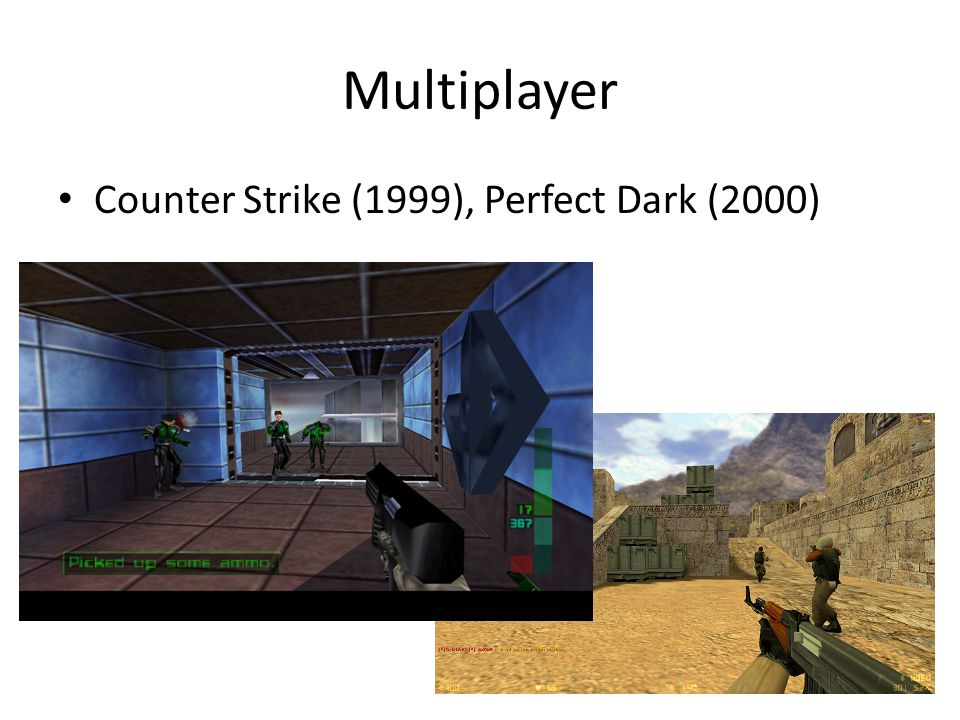Multiplayer Counter Strike (1999), Perfect Dark (2000)