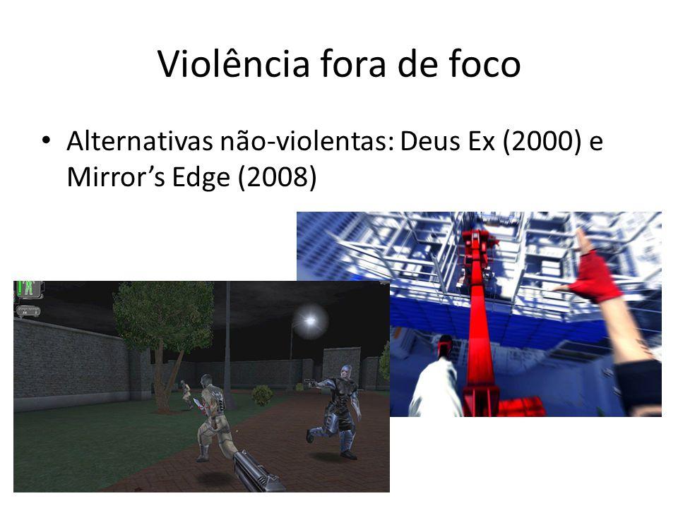 Violência fora de foco Alternativas não-violentas: Deus Ex (2000) e Mirror's Edge (2008)