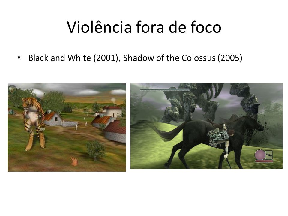 Violência fora de foco Black and White (2001), Shadow of the Colossus (2005)