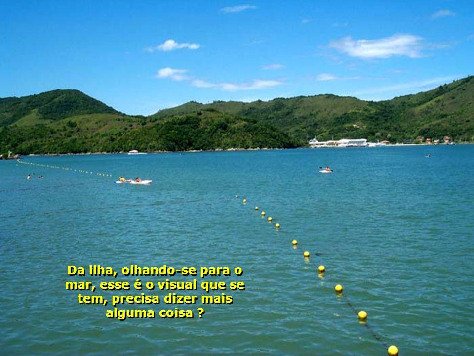 Da ilha, olhando-se para o mar, esse é o visual que se tem, precisa dizer mais alguma coisa