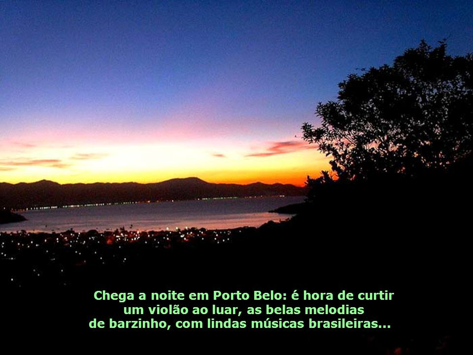 Chega a noite em Porto Belo: é hora de curtir