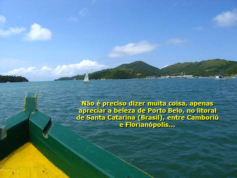 Não é preciso dizer muita coisa, apenas apreciar a beleza de Porto Belo, no litoral de Santa Catarina (Brasil), entre Camboriú