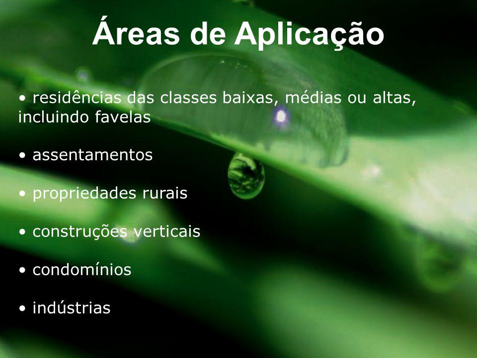 Áreas de Aplicação • residências das classes baixas, médias ou altas, incluindo favelas. • assentamentos.