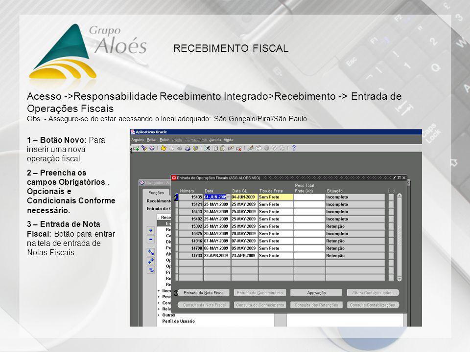 RECEBIMENTO FISCAL Acesso ->Responsabilidade Recebimento Integrado>Recebimento -> Entrada de Operações Fiscais.